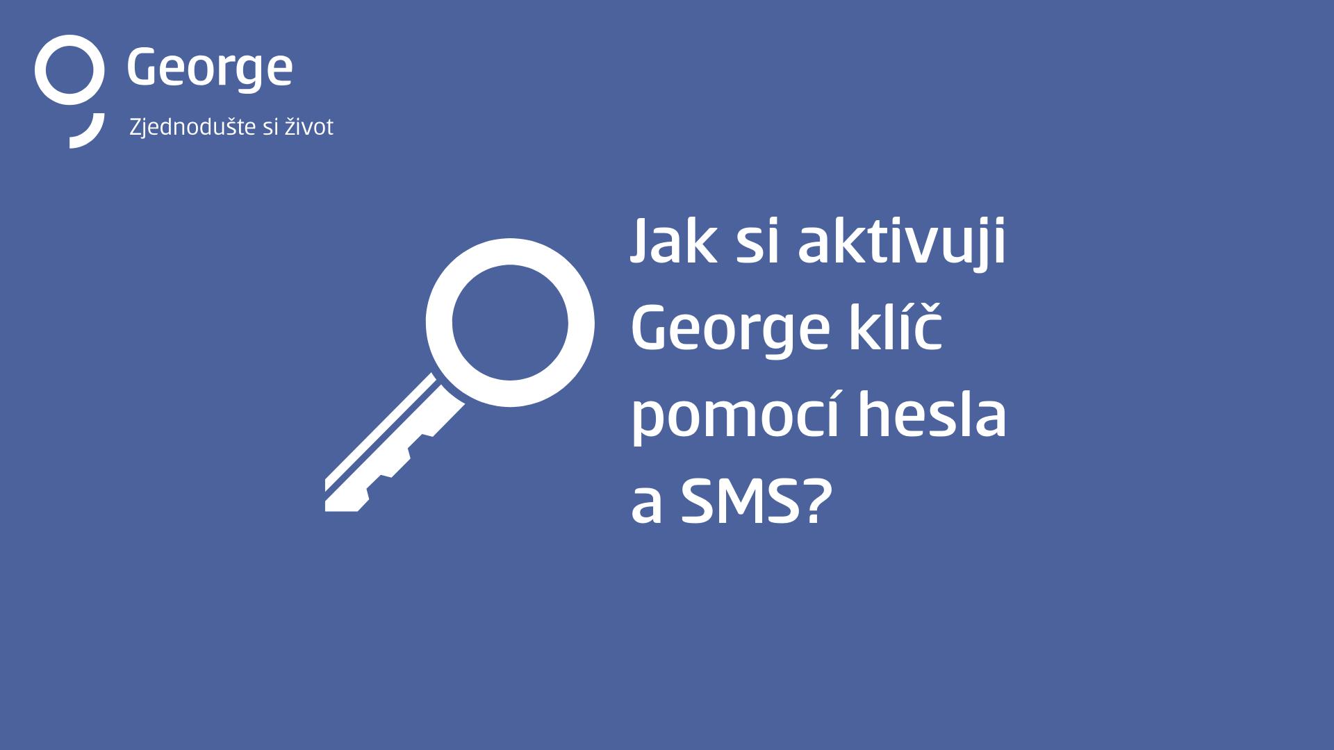 Instalace George klíč pomocí hesla a SMS